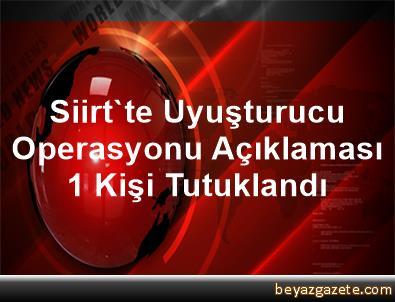 Siirt'te Uyuşturucu Operasyonu Açıklaması 1 Kişi Tutuklandı