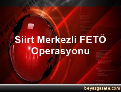 Siirt Merkezli FETÖ Operasyonu