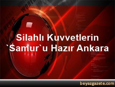 Silahlı Kuvvetlerin 'Samur'u Hazır Ankara