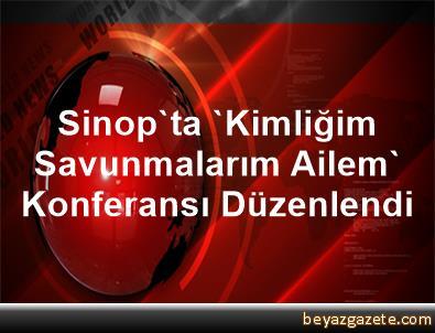 Sinop'ta 'Kimliğim, Savunmalarım, Ailem' Konferansı Düzenlendi