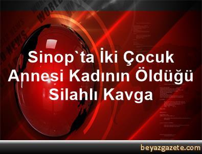 Sinop'ta İki Çocuk Annesi Kadının Öldüğü Silahlı Kavga