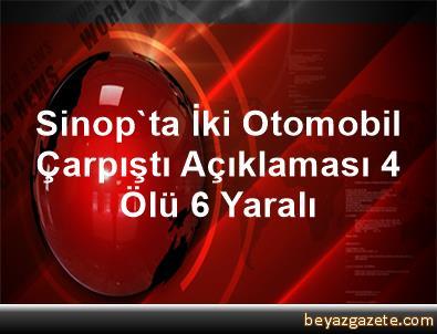 Sinop'ta İki Otomobil Çarpıştı Açıklaması 4 Ölü, 6 Yaralı