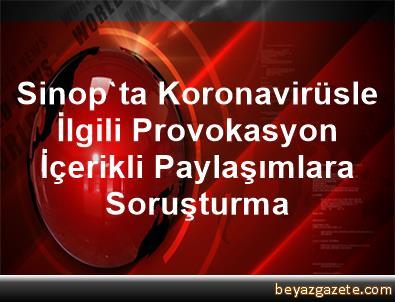 Sinop'ta Koronavirüsle İlgili Provokasyon İçerikli Paylaşımlara Soruşturma