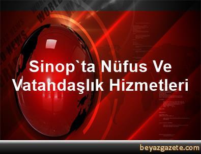 Sinop'ta Nüfus Ve Vatandaşlık Hizmetleri