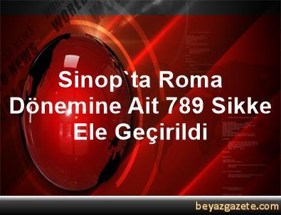 Sinop'ta Roma Dönemine Ait 789 Sikke Ele Geçirildi