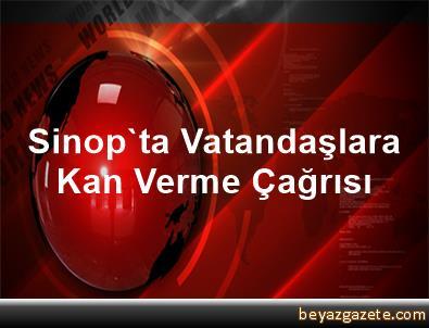 Sinop'ta Vatandaşlara Kan Verme Çağrısı
