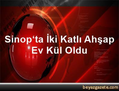 Sinop'ta İki Katlı Ahşap Ev Kül Oldu