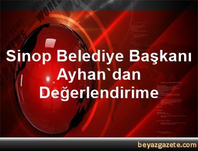 Sinop Belediye Başkanı Ayhan'dan Değerlendirime