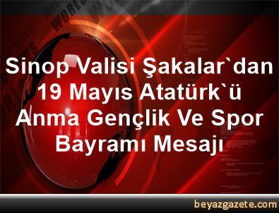 Sinop Valisi Şakalar'dan 19 Mayıs Atatürk'ü Anma, Gençlik Ve Spor Bayramı Mesajı