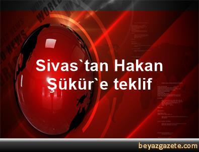 Sivas'tan Hakan Şükür'e teklif