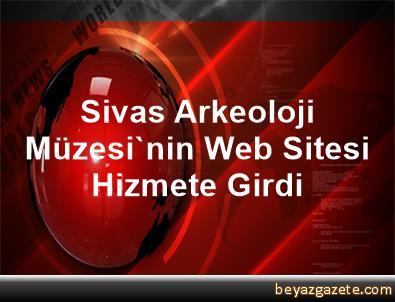 Sivas Arkeoloji Müzesi'nin Web Sitesi Hizmete Girdi