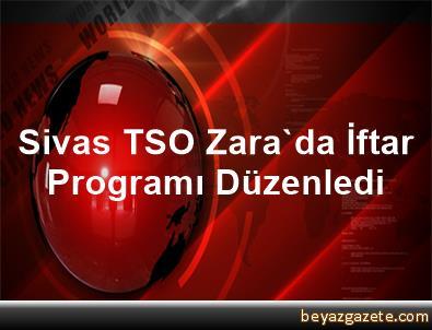 Sivas TSO, Zara'da İftar Programı Düzenledi