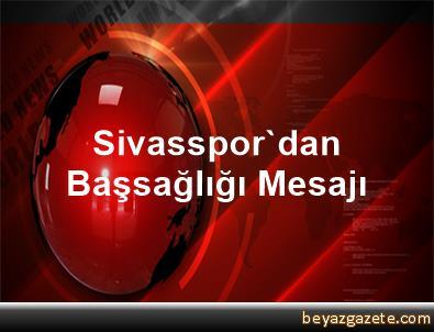 Sivasspor'dan Başsağlığı Mesajı