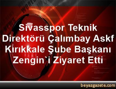 Sivasspor Teknik Direktörü Çalımbay, Askf Kırıkkale Şube Başkanı Zengin'i Ziyaret Etti