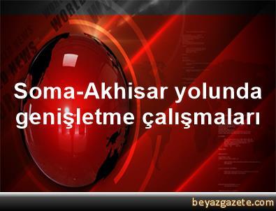 Soma-Akhisar yolunda genişletme çalışmaları