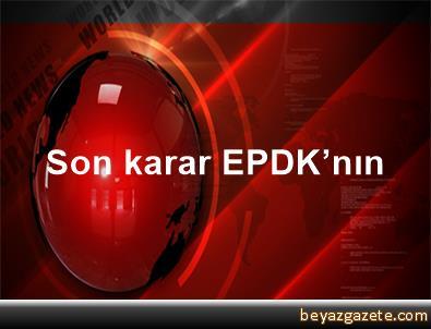 Son karar EPDK'nın