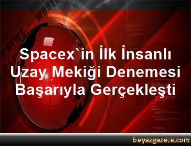 Spacex'in İlk İnsanlı Uzay Mekiği Denemesi Başarıyla Gerçekleşti