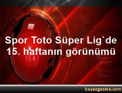 Spor Toto Süper Lig'de 15. haftanın görünümü