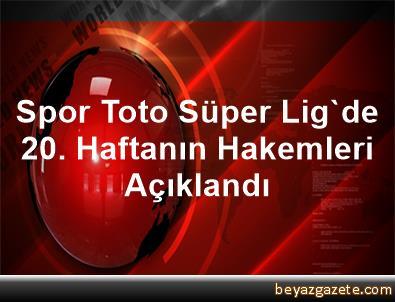 Spor Toto Süper Lig'de 20. Haftanın Hakemleri Açıklandı