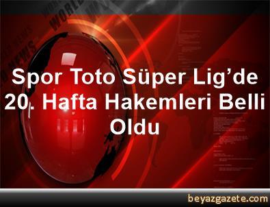 Spor Toto Süper Lig'de 20. Hafta Hakemleri Belli Oldu