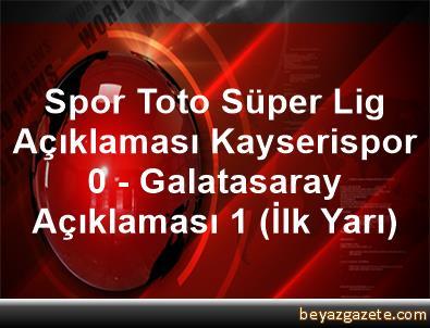 Spor Toto Süper Lig Açıklaması Kayserispor 0 - Galatasaray Açıklaması 1 (İlk Yarı)