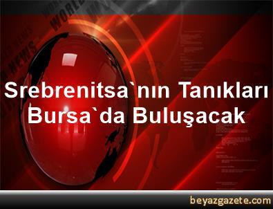 Srebrenitsa'nın Tanıkları Bursa'da Buluşacak
