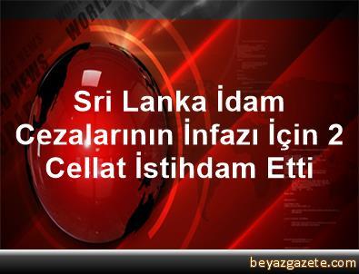 Sri Lanka İdam Cezalarının İnfazı İçin 2 Cellat İstihdam Etti