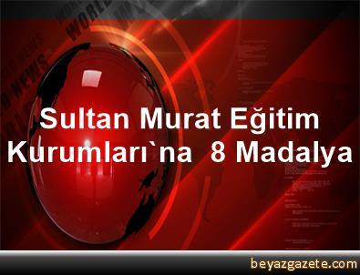 Sultan Murat Eğitim Kurumları'na  8 Madalya