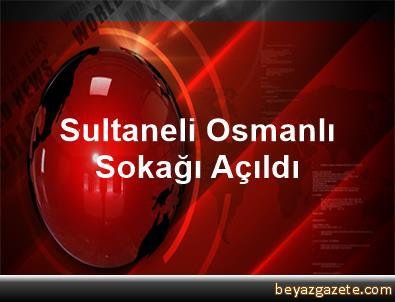 Sultaneli Osmanlı Sokağı Açıldı