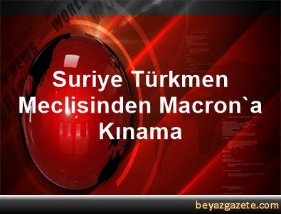 Suriye Türkmen Meclisinden Macron'a Kınama