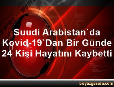 Suudi Arabistan'da Kovid-19'Dan Bir Günde 24 Kişi Hayatını Kaybetti