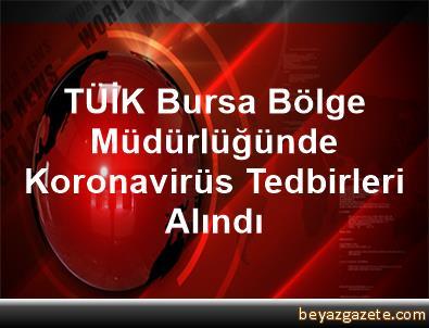 TÜİK Bursa Bölge Müdürlüğünde Koronavirüs Tedbirleri Alındı