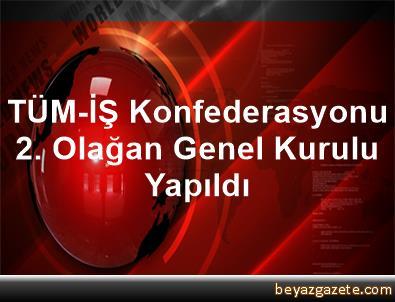 TÜM-İŞ Konfederasyonu 2. Olağan Genel Kurulu Yapıldı