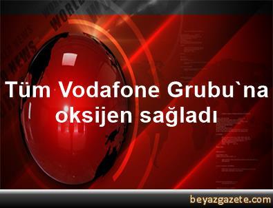 Tüm Vodafone Grubu'na oksijen sağladı