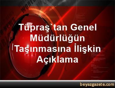 Tüpraş'tan Genel Müdürlüğün Taşınmasına İlişkin Açıklama