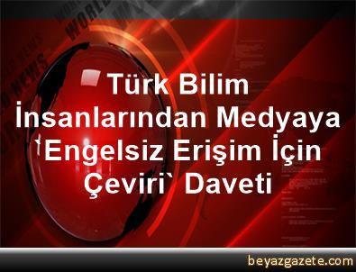 Türk Bilim İnsanlarından Medyaya 'Engelsiz Erişim İçin Çeviri' Daveti