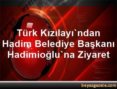 Türk Kızılayı'ndan Hadim Belediye Başkanı Hadimioğlu'na Ziyaret