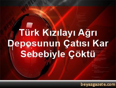 Türk Kızılayı Ağrı Deposunun Çatısı Kar Sebebiyle Çöktü