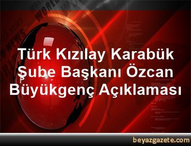 Türk Kızılay Karabük Şube Başkanı Özcan Büyükgenç Açıklaması