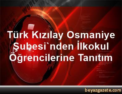 Türk Kızılay Osmaniye Şubesi'nden İlkokul Öğrencilerine Tanıtım