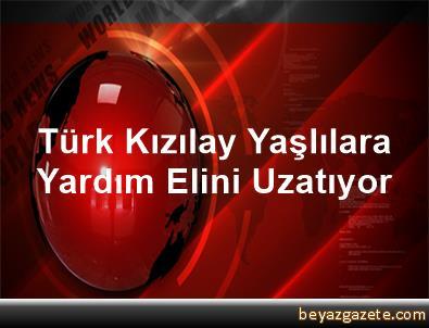 Türk Kızılay Yaşlılara Yardım Elini Uzatıyor