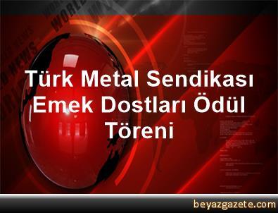 Türk Metal Sendikası Emek Dostları Ödül Töreni