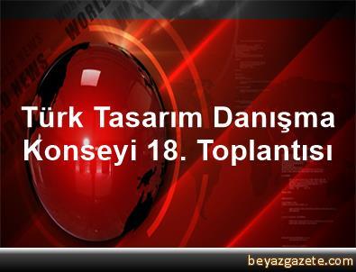 Türk Tasarım Danışma Konseyi 18. Toplantısı