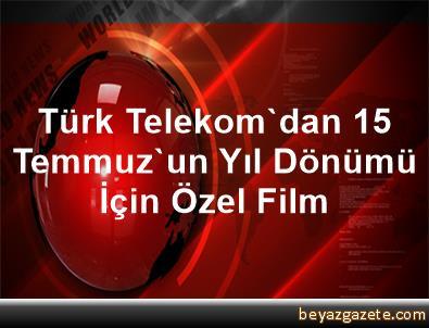 Türk Telekom'dan 15 Temmuz'un Yıl Dönümü İçin Özel Film