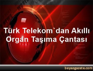 Türk Telekom'dan Akıllı Organ Taşıma Çantası