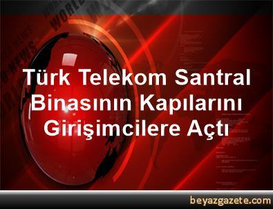 Türk Telekom, Santral Binasının Kapılarını Girişimcilere Açtı