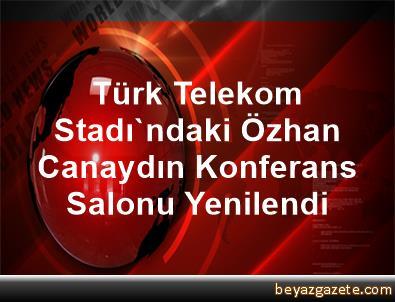 Türk Telekom Stadı'ndaki Özhan Canaydın Konferans Salonu Yenilendi