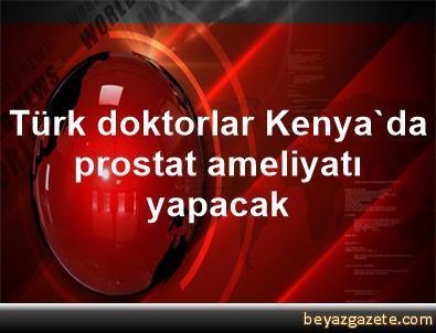 Türk doktorlar Kenya'da prostat ameliyatı yapacak