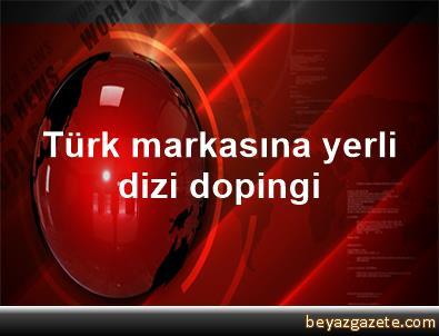 Türk markasına yerli dizi dopingi