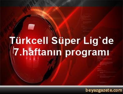 Türkcell Süper Lig'de 7.haftanın programı